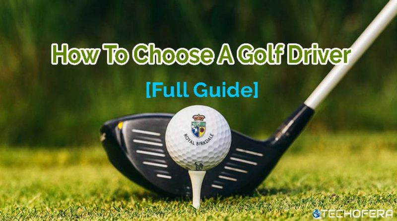 how to choose a golf driver